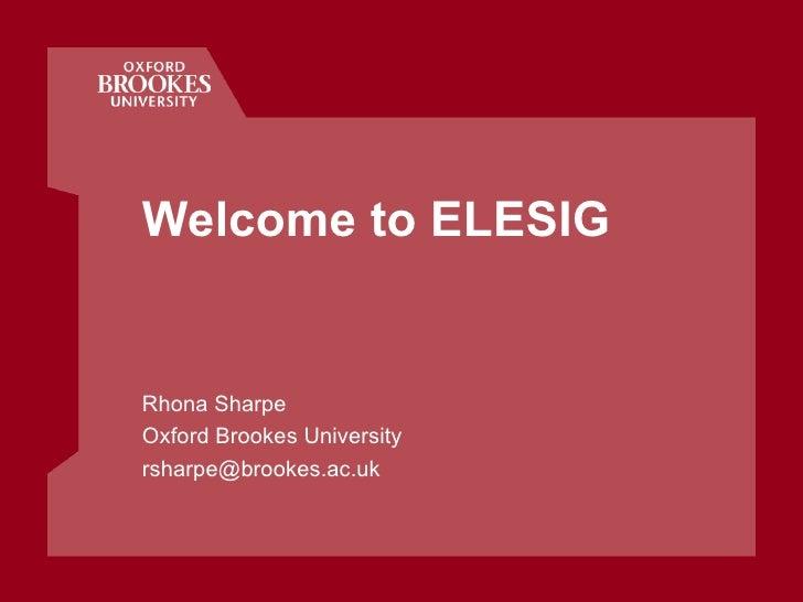 Welcome to ELESIG Rhona Sharpe Oxford Brookes University [email_address]