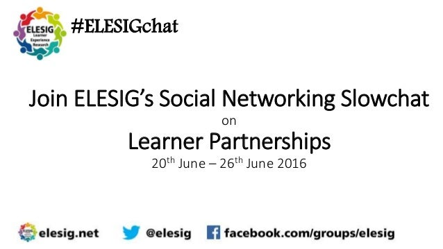 #ELESIGchat Join ELESIG's Social Networking Slowchat on Learner Partnerships 20th June – 26th June 2016