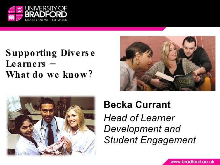 Supporting Diverse Learners –  What do we know? Becka Currant Head of Learner Development and  Student Engagement