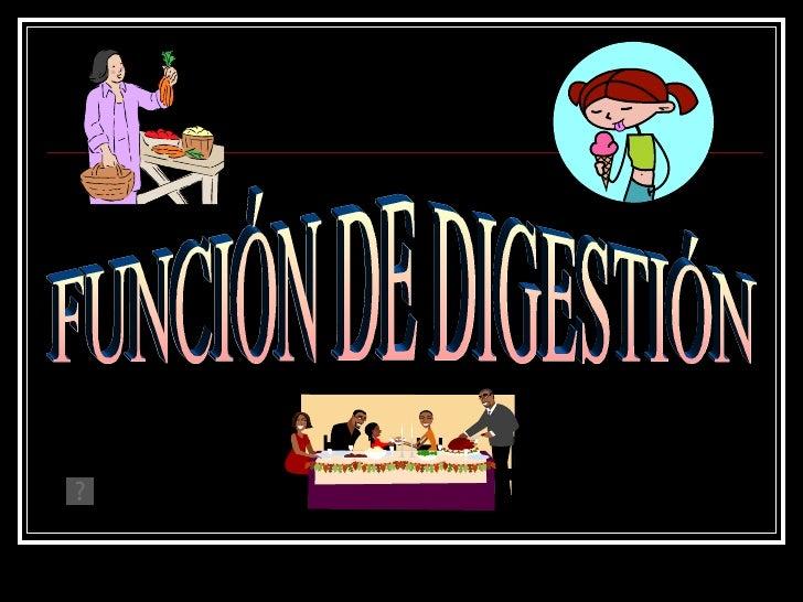 FUNCIÓN DE DIGESTIÓN