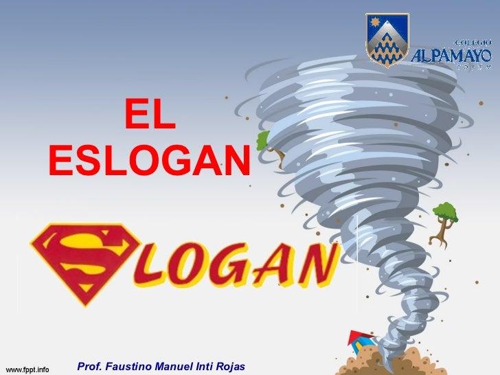 EL ESLOGAN Prof. Faustino Manuel Inti Rojas