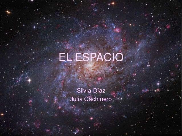 EL ESPACIO Silvia Díaz Julia Cachinero
