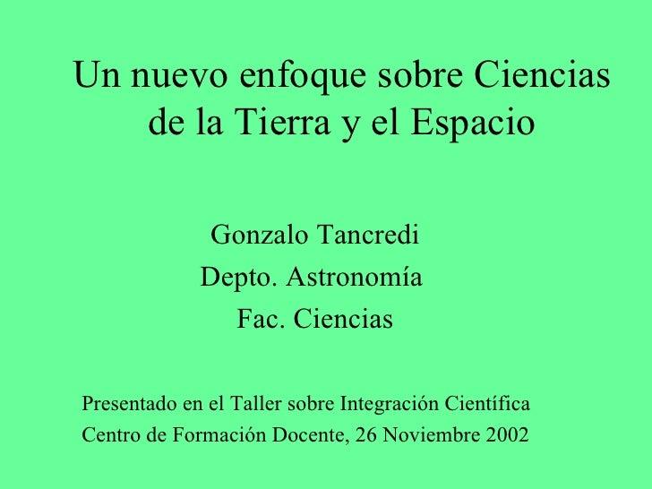 Un nuevo enfoque sobre Ciencias de la Tierra y el Espacio Gonzalo Tancredi Depto. Astronomía  Fac. Ciencias Presentado en ...
