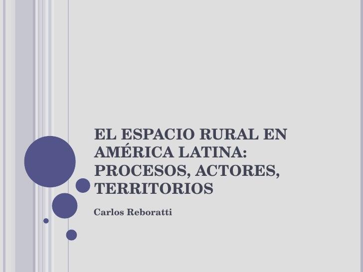 EL ESPACIO RURAL EN AMÉRICA LATINA: PROCESOS, ACTORES, TERRITORIOS Carlos Reboratti