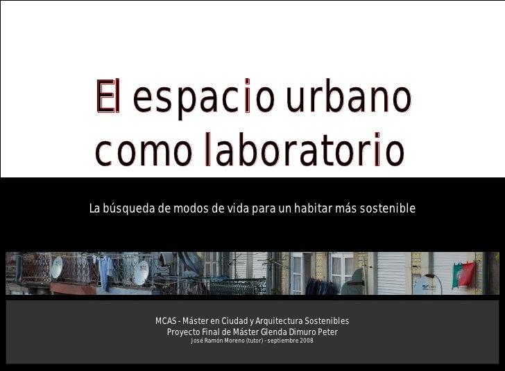 El espacio urbanocomo laboratorioLa búsqueda de modos de vida para un habitar más sostenible           MCAS - Máster en Ci...