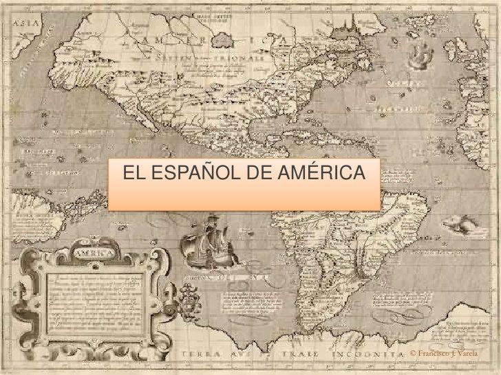 EL ESPAÑOL DE AMÉRICA<br />© Francisco J. Varela<br />