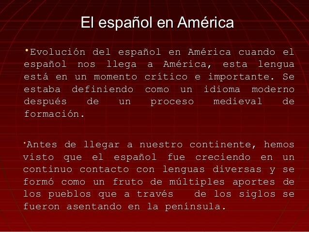 El español en AméricaEl español en América •Evolución del español en América cuando elEvolución del español en América cua...