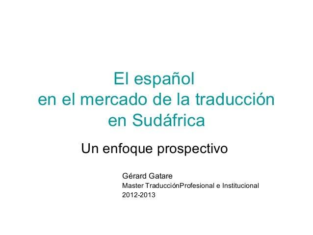 El españolen el mercado de la traducción         en Sudáfrica     Un enfoque prospectivo           Gérard Gatare          ...