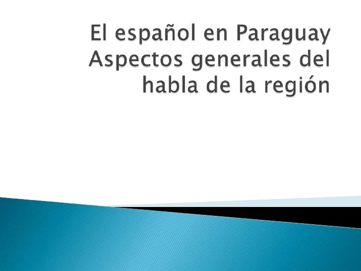 El español en ParaguayAspectos generales del habla de la región <br />