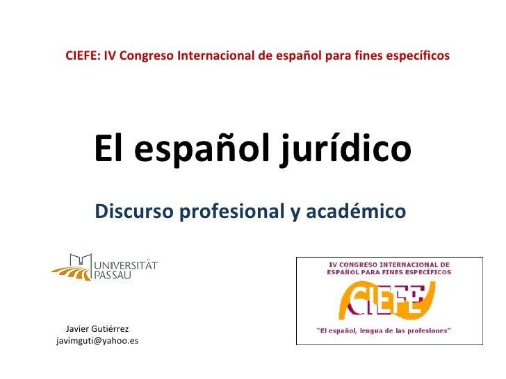 CIEFE: IV Congreso Internacional de español para fines específicos        El español jurídico        Discurso profesional ...