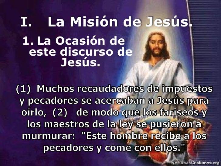 I.   La Misión de Jesús. 1. La Ocasión de  este discurso de        Jesús.