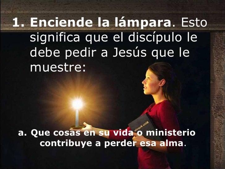 b.   Pide al Señor      que le de      entendimiento,      para saber como      consolidar las      almas.