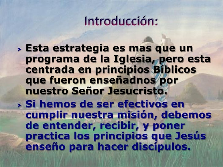    Esta estrategia es mas que un     programa de la Iglesia, pero esta     centrada en principios Bíblicos     que fueron...