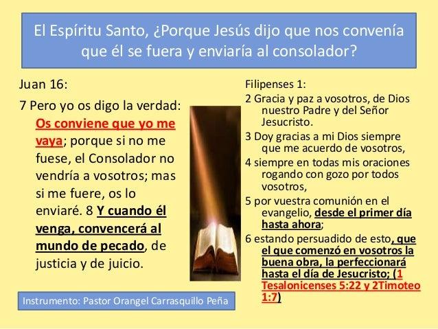 El Espíritu Santo, ¿Porque Jesús dijo que nos convenía que él se fuera y enviaría al consolador? Juan 16: 7 Pero yo os dig...