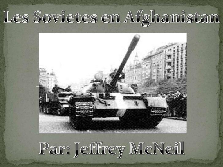 Les Sovietes en Afghanistan<br />Par: Jeffrey McNeil<br />