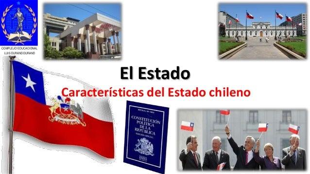 El Estado Características del Estado chileno COMPLEJO EDUCACIONAL LUIS DURAND DURAND