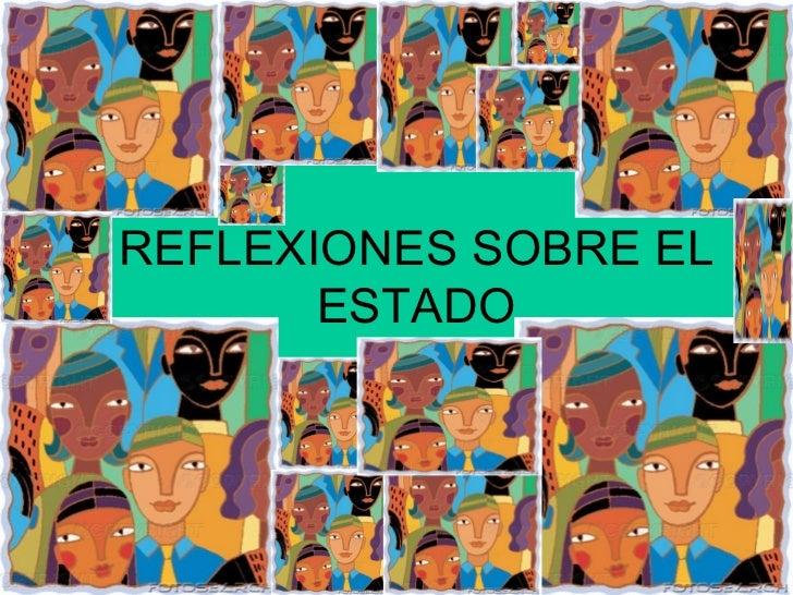 REFLEXIONES SOBRE EL ESTADO