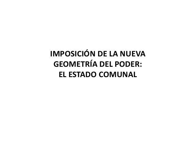 IMPOSICIÓN DE LA NUEVA GEOMETRÍA DEL PODER: EL ESTADO COMUNAL