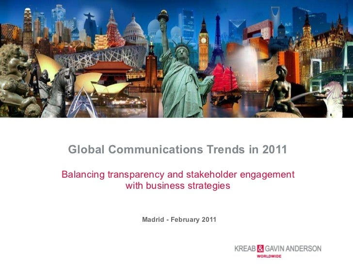 Global Communications Trends in 2011 Balancing transparency and stakeholder engagement with business strategies   Madrid -...