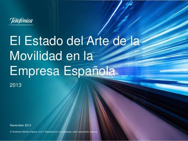 El Estado del Arte de la Movilidad en la Empresa Española 2013  Noviembre 2013 © Telefónica Móviles España, S.A.U. Reprodu...