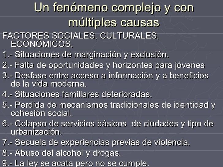 Un fenómeno complejo y con             múltiples causasFACTORES POLÍTICOS INSTITUCIONALES10.- Abundancia de armas de fuego...