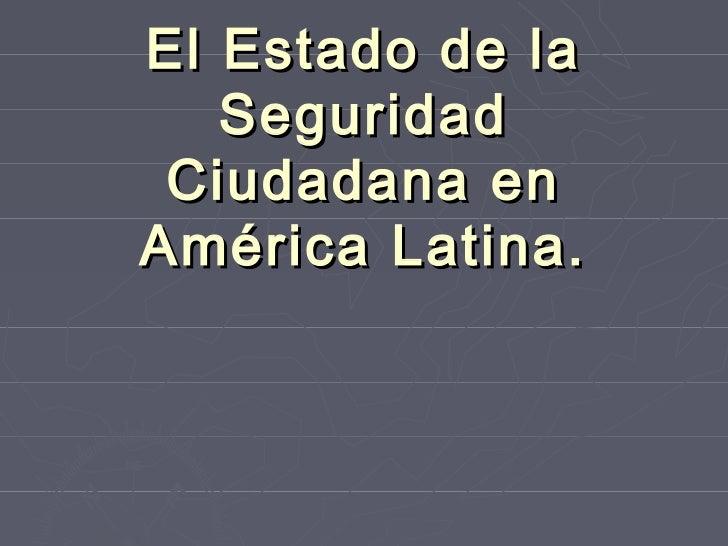 El Estado de la   Seguridad Ciudadana enAmérica Latina.