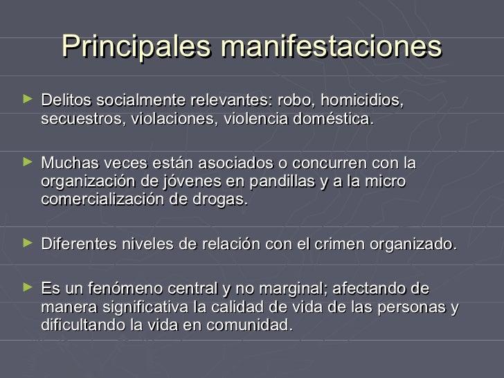 Principales manifestaciones►   Delitos socialmente relevantes: robo, homicidios,    secuestros, violaciones, violencia dom...