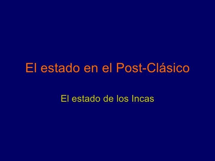 El estado en el Post-Clásico El estado de los Incas