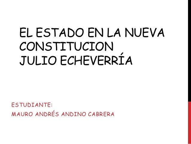 EL ESTADO EN LA NUEVA  CONSTITUCION  JULIO ECHEVERRÍAESTUDIANTE:MAURO ANDRÉS ANDINO CABRERA