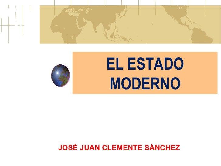 EL ESTADO MODERNO JOSÉ JUAN CLEMENTE SÁNCHEZ