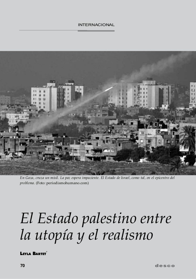 70El Estado palestino entrela utopía y el realismoLeyla Bartet*INTERNACIONALEn Gaza, cruza un misil. La paz espera impacie...
