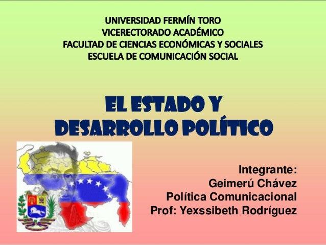El estado y Desarrollo Político Integrante: Geimerú Chávez Política Comunicacional Prof: Yexssibeth Rodríguez