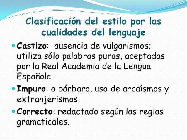 Clasificación del estilo por las       cualidades del lenguaje Castizo: ausencia de vulgarismos;  utiliza sólo palabras p...