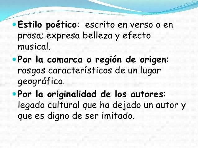 Estilo poético: escrito en verso o en  prosa; expresa belleza y efecto  musical. Por la comarca o región de origen:  ra...