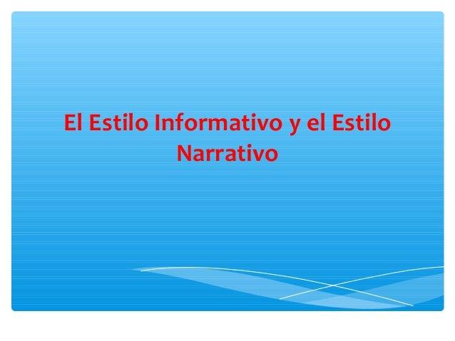 El Estilo Informativo y el Estilo Narrativo