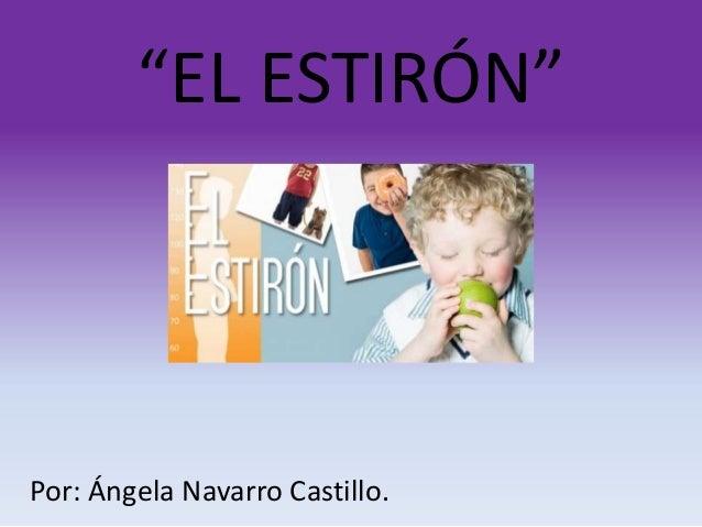 """""""EL ESTIRÓN""""  Por: Ángela Navarro Castillo."""