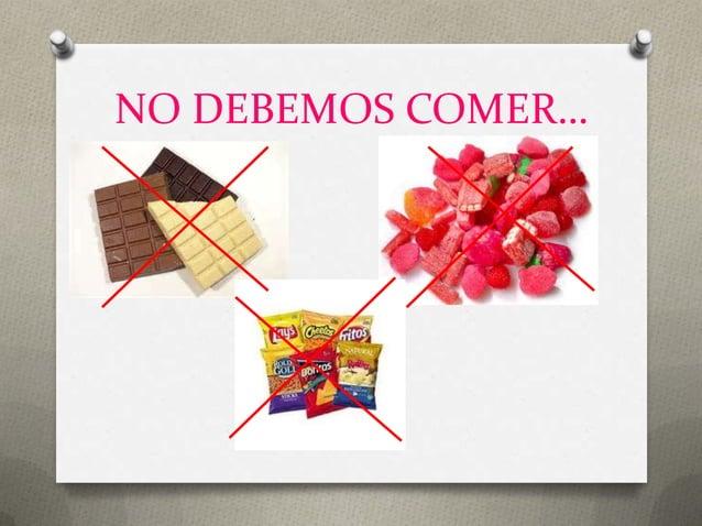 NO DEBEMOS COMER…