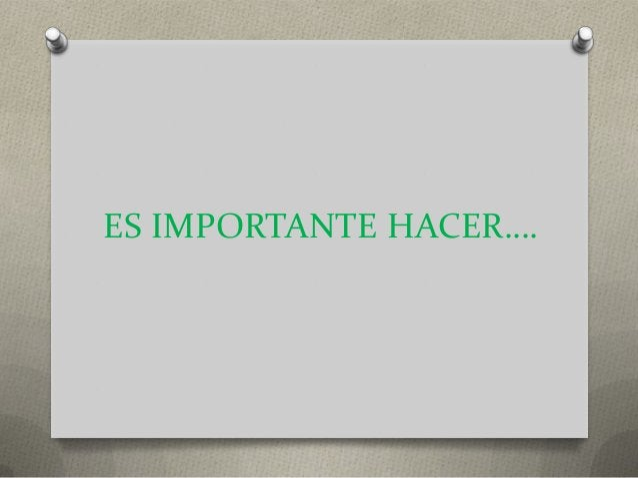 ES IMPORTANTE HACER….