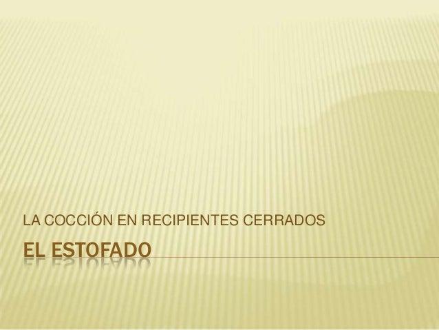EL ESTOFADOLA COCCIÓN EN RECIPIENTES CERRADOS