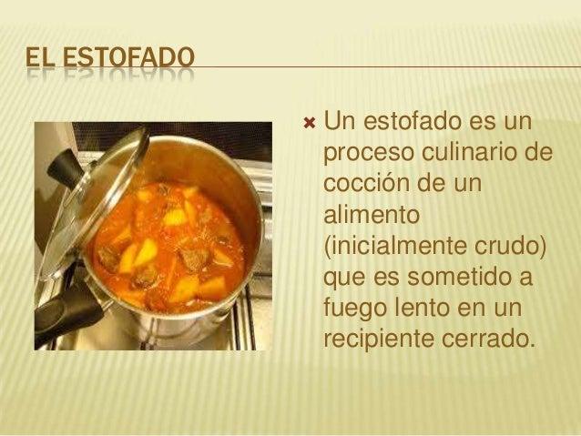 EL ESTOFADO Un estofado es unproceso culinario decocción de unalimento(inicialmente crudo)que es sometido afuego lento en...