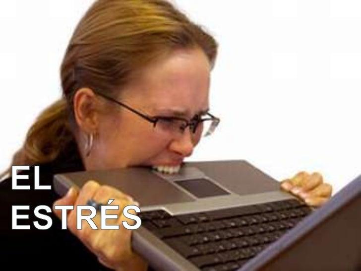 • Estrés es una reacción fisiológica del organismo  en el que entran en juego diversos mecanismos  de defensa para afronta...