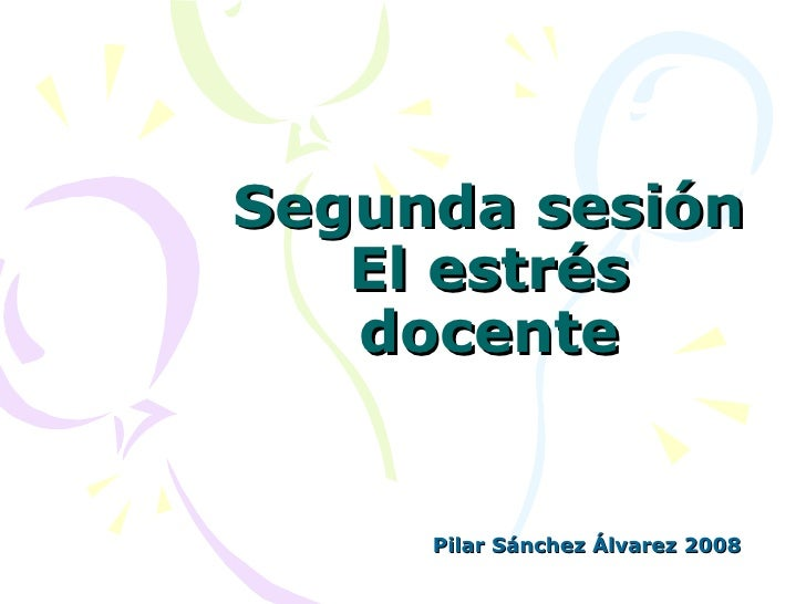 Segunda sesión El estrés docente Pilar Sánchez Álvarez 2008