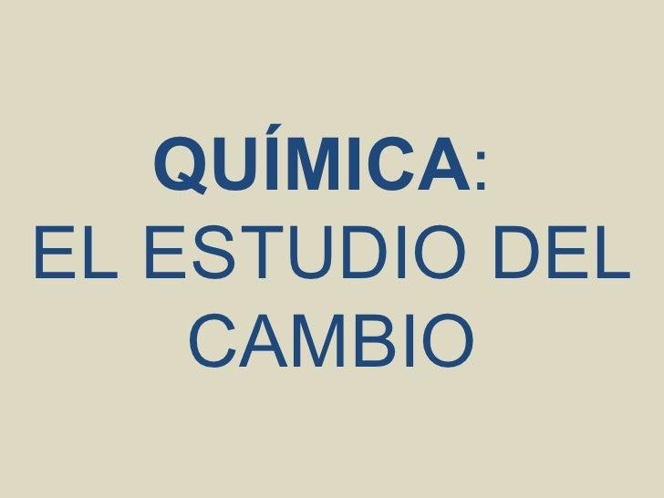 El Estudio De La QuíMica (97   2003) Slide 2