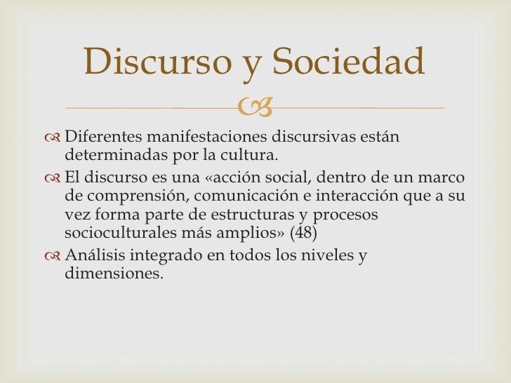 Diferentes manifestaciones discursivas están determinadas por la cultura.<br />El discurso es una «acción social, dentro d...