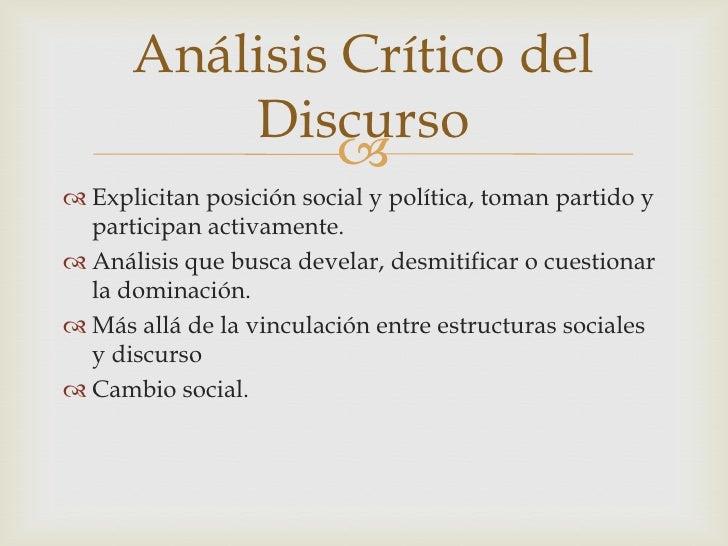 Explicitan posición social y política, toman partido y participan activamente.<br />Análisis que busca develar, desmitific...