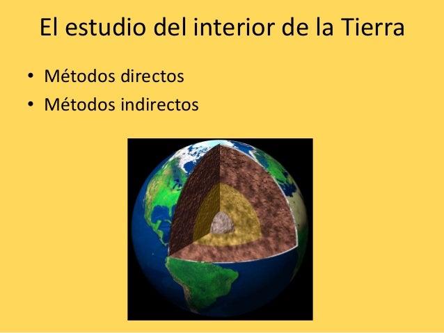 El estudio del interior de la Tierra• Métodos directos• Métodos indirectos