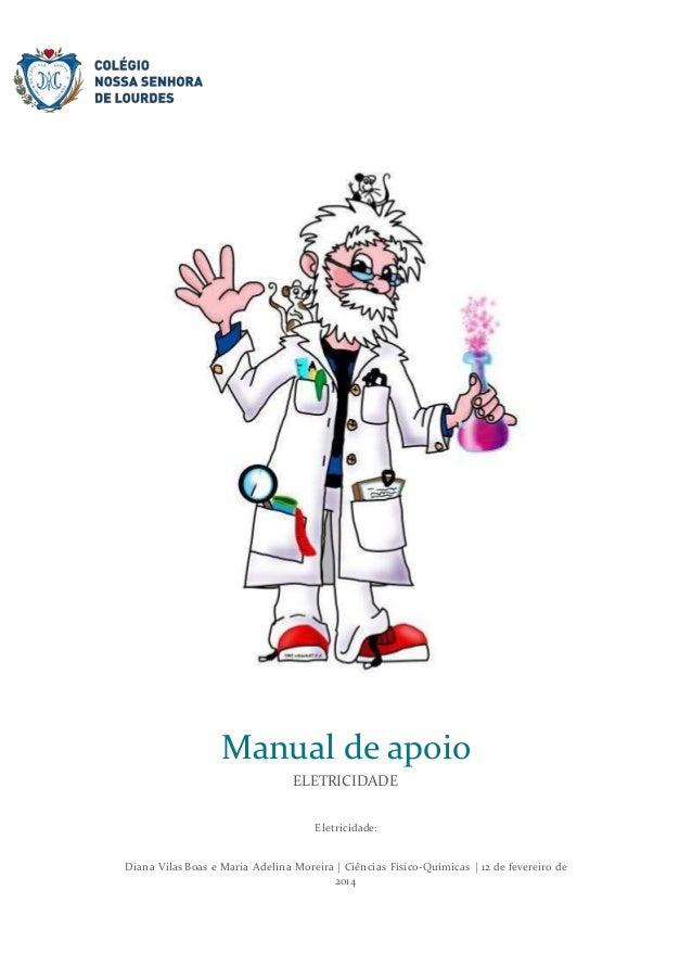 Eletricidade: Diana Vilas Boas e Maria Adelina Moreira | Ciências Físico-Químicas | 12 de fevereiro de 2014 Manual de apoi...