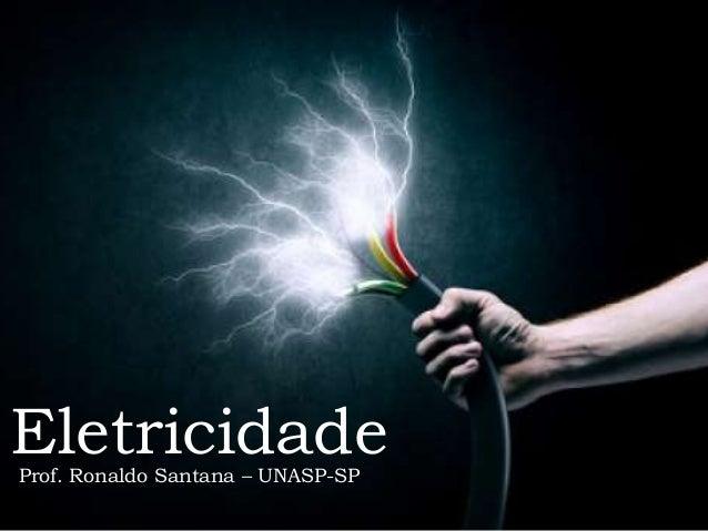 EletricidadeProf. Ronaldo Santana – UNASP-SP