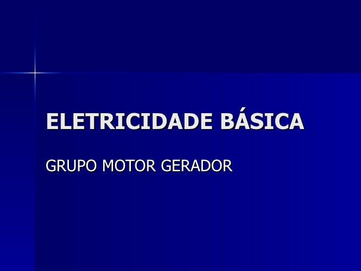 ELETRICIDADE BÁSICAGRUPO MOTOR GERADOR