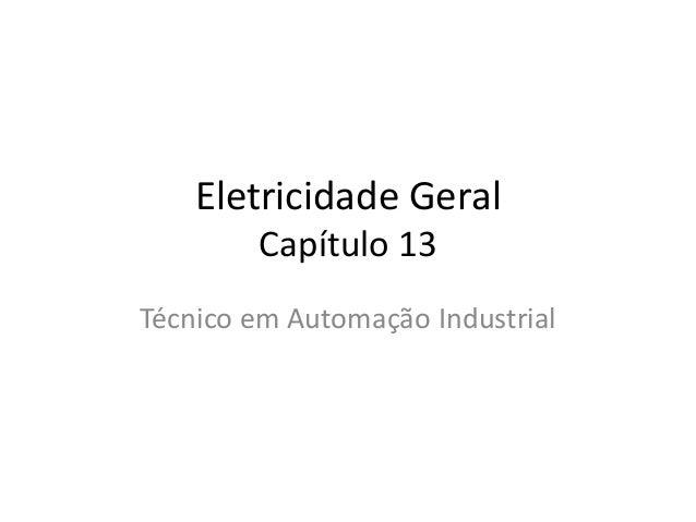 Eletricidade Geral  Capítulo 13  Técnico em Automação Industrial